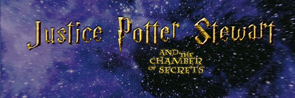 Justice Potter Stewart and the Chamber of Secrets